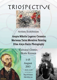 Triospective : Group Exhibition in Eresos, Lesvos : 1-15 August 2013.